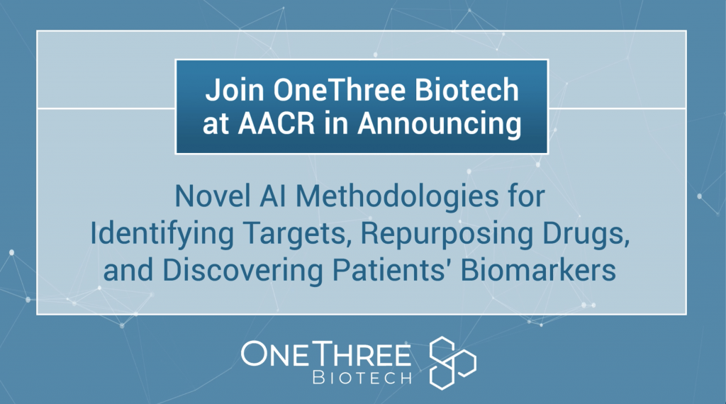 OneThree Biotech Announces Novel Methodologies for Identifying Targets, Repurposing Drugs, and Discovering Patients' Biomarkers at AACR Annual Conference 2021